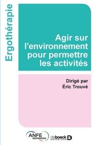 Agir sur l'environnement pour permettre les activités - Eric Trouvé  