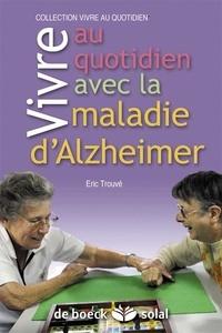 Eric Trouvé - Vivre au quotidien avec la maladie d'Alzheimer ou une maladie apparentée.