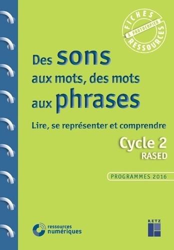 Des sons aux mots, des mots aux phrases Cycle 2. Lire, se représenter et comprendre  avec 1 Cédérom