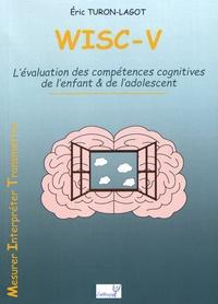 Eric Turon-Lagot - WISC-V - L'évaluation des compétences cognitives de l'enfant & de l'adolescent.