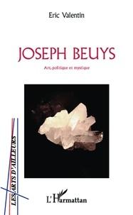 Eric Valentin - Joseph Beuys - Art, politique et mystique.