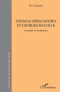Eric Valentin - Thomas Hirschhorn et Georges Bataille - La foudre et les flammes.