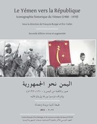 Eric Vallet et François Burgat - Le Yémen vers la République - Iconographie historique du Yémen (1900-1970).