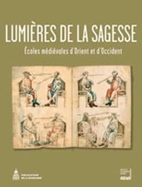 Eric Vallet et Sandra Aube - Lumières de la sagesse - Ecoles médiévales d'Orient et d'Occident.