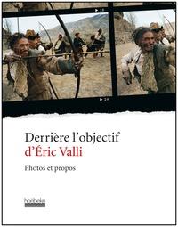Eric Valli - Derrière l'objectif d'Eric Valli - Photos et propos.