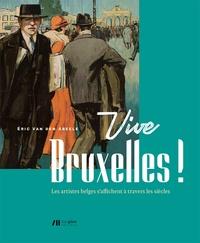 Eric Van den Abeele - Vive Bruxelles ! - Les artistes belges s'affichent à travers les siècles.
