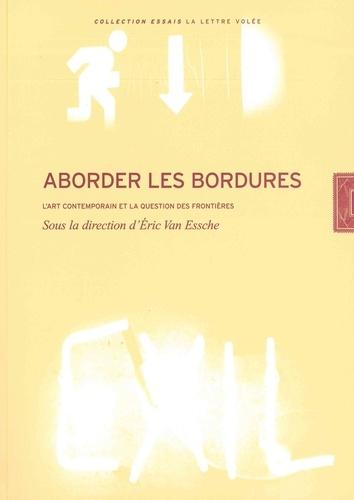 Eric Van Essche - Aborder les bordures - L'art contemporain et la question des frontières.