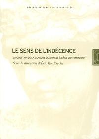 Eric Van Essche - Le sens de l'indécence - La question de la censure des images à l'âge contemporain.