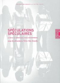 Eric Van Essche - Spéculations spéculaires - Le reflet du miroir dans l'image contemporaine.