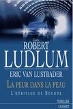 Eric Van Lustbader et Robert Ludlum - La peur dans la peau.