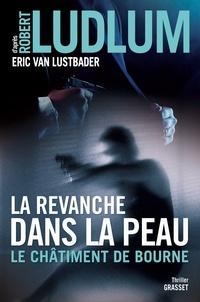 Eric Van Lustbader - La revanche dans la peau - Le châtiment de Bourne.