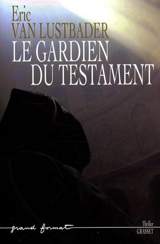 Eric Van Lustbader - Le gardien du testament.