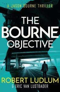 Eric Van Lustbader et Robert Ludlum - Robert Ludlum's The Bourne Objective - The Bourne Saga: Book Eight.