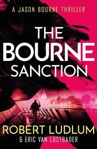 Eric Van Lustbader - Robert Ludlum's The Bourne Sanction - The Bourne Saga: Book Six.