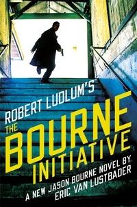 Eric Van Lustbader - Robert Ludlum's (TM) The Bourne Initiative.