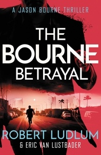 Eric Van Lustbader et Robert Ludlum - The Bourne Betrayal.