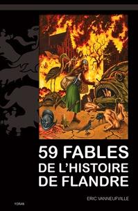 Eric Vanneufville - 59 fables de l'histoire de Flandre.