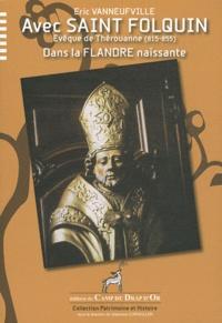 Eric Vanneufville - Avec Saint Folquin - Evêque de Thérouanne (815-855) dans la Flandre naissante.