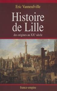 Eric Vanneufville et Noëlle Duhot - Histoire de Lille.