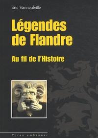 Eric Vanneufville - Légendes de Flandre au fil de l'Histoire.