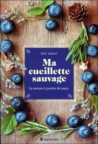 Eric Varlet - Ma cueillette sauvage - La nature à portée de main.