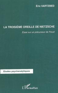La troisième oreille de Nietzsche- Essai sur un précurseur de Freud - Eric Vartzbed | Showmesound.org