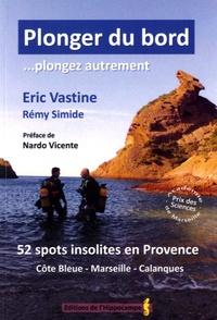 Eric Vastine - Plonger du bord... plongez autrement - 52 spots insolites en Provence (Côte bleue, Marseille, Calanques).