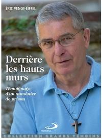 Eric Venot-Eiffel - Derrière les hauts murs - Témoignage d'un aumônier de prison.