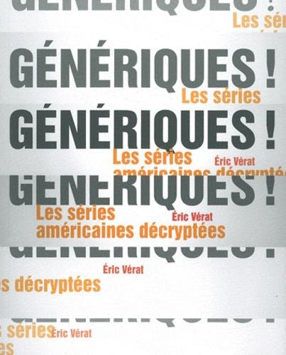 Eric Vérat - Génériques ! - Les séries américaines décryptées.
