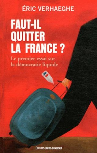Eric Verhaeghe - Faut-il quitter la France ? - Le premier essai sir la démocratie liquide.