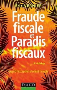 Eric Vernier - Fraude fiscale et paradis fiscaux - 2e éd. - Quand l'exception devient la règle.