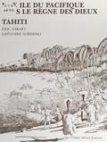 Eric Vibart et Grégoire Soberski - Une île du Pacifique sous le règne des dieux : Tahiti.