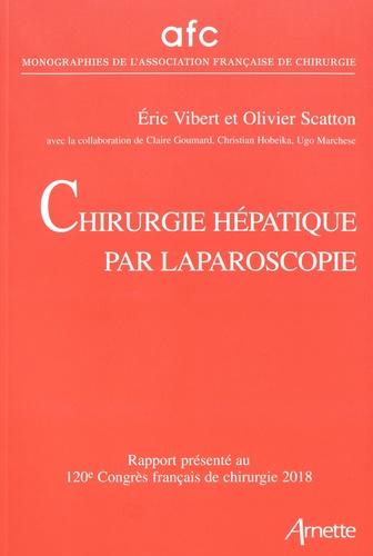 Eric Vibert et Olivier Scatton - Chirurgie hépatique par laparoscopie - Rapport présenté au 120e Congrès français de chirurgie, Paris, 19-21 septembre 2018.