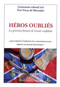 Eric Vieux de Morzadec - Héros oubliés - Les généraux français de l'armée confédérée.