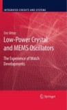Eric Vittoz - Low-Power Crystal and MEMS Oscillators - The experience of watch developments.
