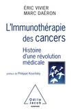 Eric Vivier et Marc Daëron - L'immunothérapie des cancers - Histoire d'une révolution médicale.