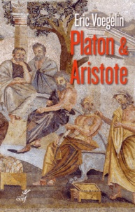Eric Voegelin - Ordre et histoire - Tome 3, Platon et Aristote.