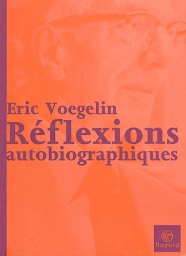Eric Voegelin - Réflexions autobiographiques.