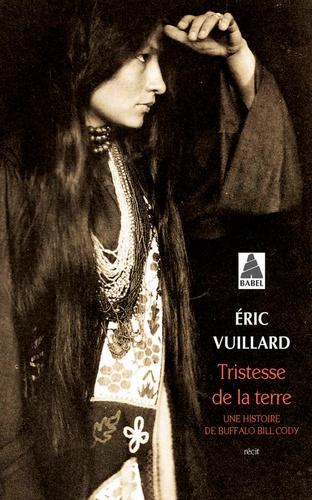 Eric Vuillard - Tristesse de la terre - Une histoire de Buffalo Bill Cody.