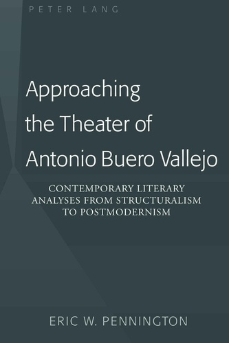 Eric w. Pennington - Approaching the Theater of Antonio Buero Vallejo - Contemporary Literary Analyses from Structuralism to Postmodernism.