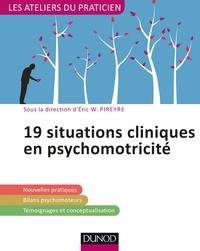 Eric W. Pireyre - 19 situations cliniques en psychomotricité.