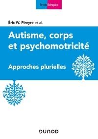 Eric W. Pireyre - Autisme, corps et psychomotricité - Approches plurielles.