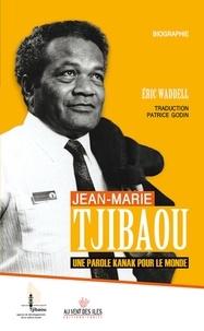 Eric Waddell - Jean-Marie Tjibaou - Une parole kanak pour le monde.