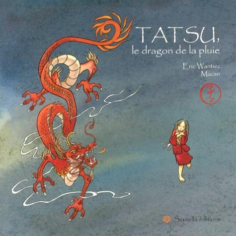 Eric Wantiez et  Mazan - Tatsu, le dragon de la pluie.