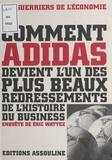 Eric Wattez - Comment Adidas devient l'un des plus beaux redressements de l'histoire du business.