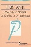 Eric Weil - Essais sur la nature, l'histoire et la politique.