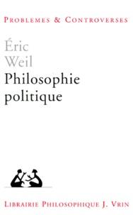 Eric Weil - PHILOSOPHIE POLITIQUE. - 6ème édition.