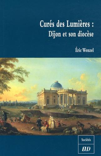 Eric Wenzel - Curés des Lumières : Dijon et son diocèse.