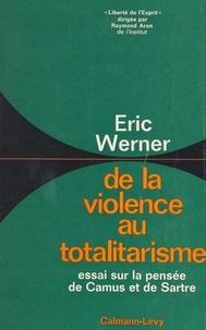 Eric Werner et Raymond Aron - De la violence au totalitarisme - Essai sur la pensée de Camus et de Sartre.