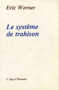 Eric Werner - Le système de trahison.
